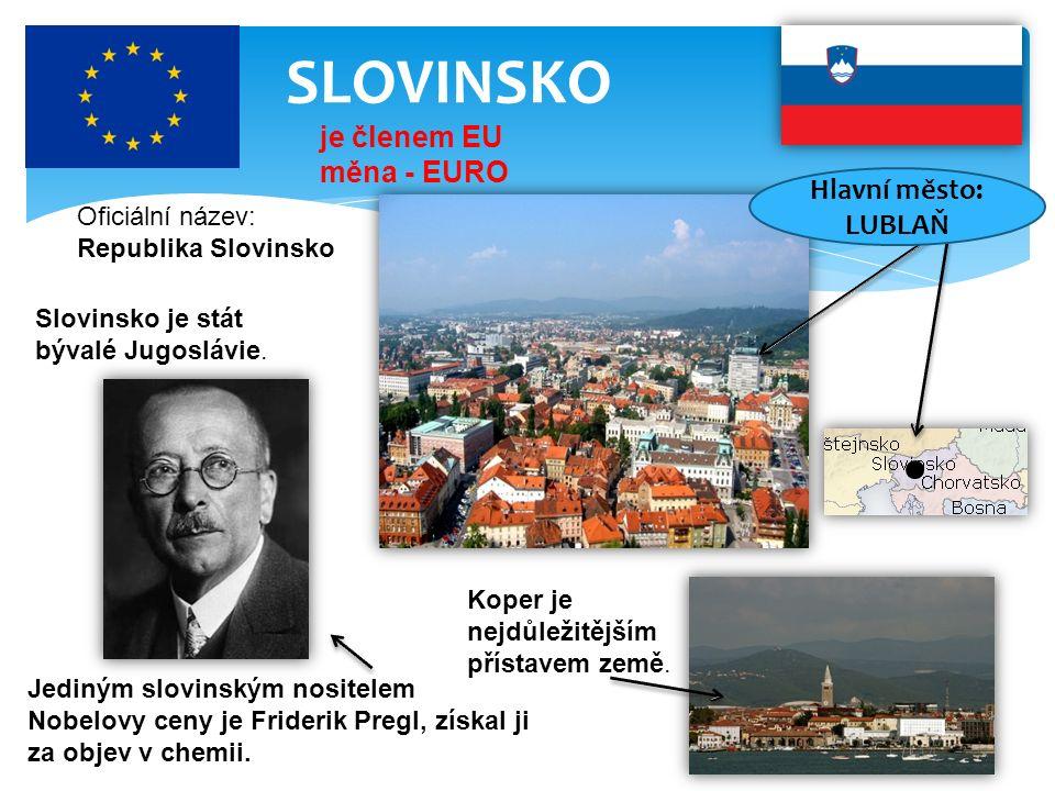 SLOVINSKO Oficiální název: Republika Slovinsko je členem EU měna - EURO Slovinsko je stát bývalé Jugoslávie. Jediným slovinským nositelem Nobelovy cen