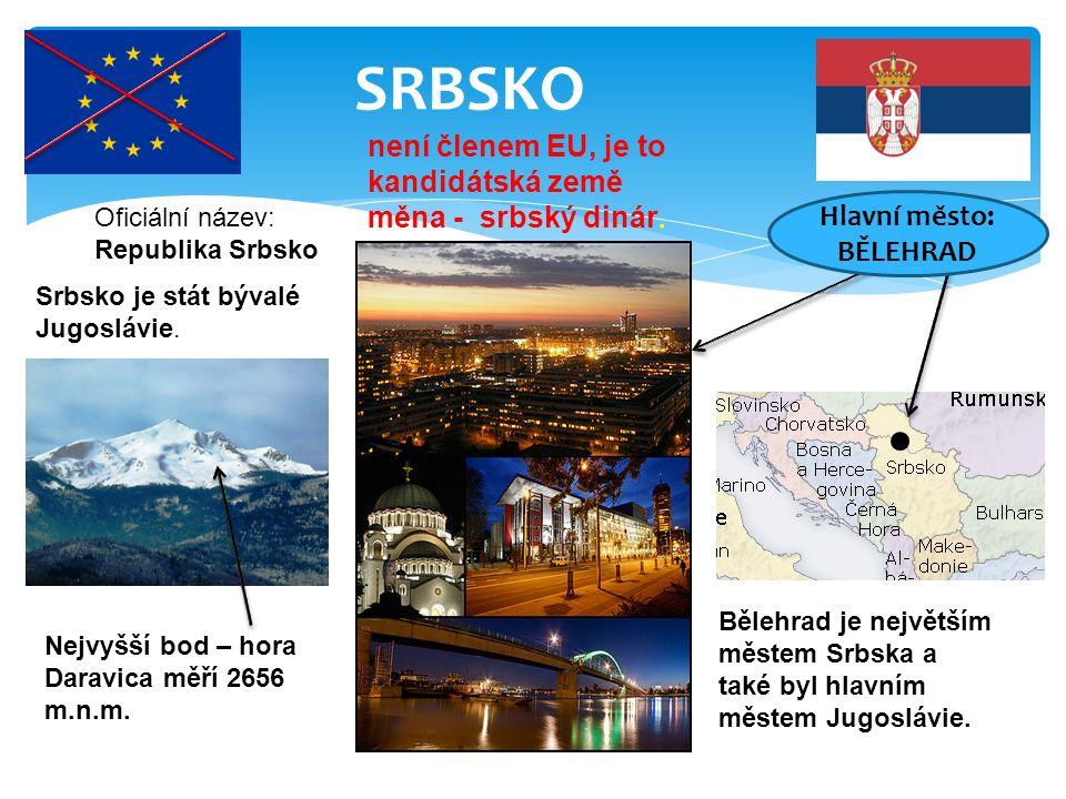 SRBSKO Oficiální název: Republika Srbsko není členem EU, je to kandidátská země měna - srbský dinár. Nejvyšší bod – hora Daravica měří 2656 m.n.m. Běl