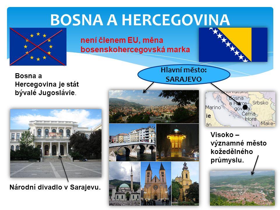 BOSNA A HERCEGOVINA není členem EU, měna bosenskohercegovská marka Bosna a Hercegovina je stát bývalé Jugoslávie. Národní divadlo v Sarajevu. Visoko –