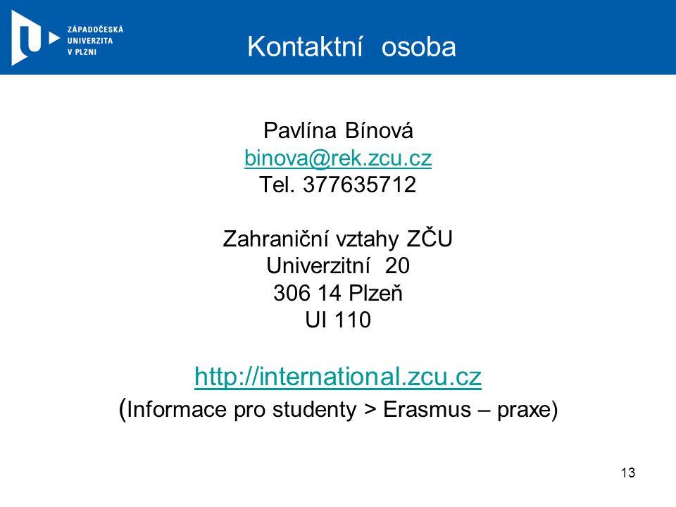 Kontaktní osoba Pavlína Bínová binova@rek.zcu.cz Tel. 377635712 Zahraniční vztahy ZČU Univerzitní 20 306 14 Plzeň UI 110 http://international.zcu.cz (