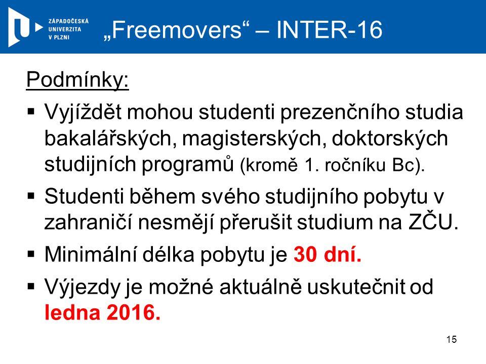"""""""Freemovers – INTER-16 Podmínky:  Vyjíždět mohou studenti prezenčního studia bakalářských, magisterských, doktorských studijních programů (kromě 1."""