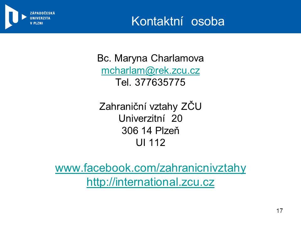 Kontaktní osoba Bc. Maryna Charlamova mcharlam@rek.zcu.cz Tel. 377635775 Zahraniční vztahy ZČU Univerzitní 20 306 14 Plzeň UI 112 www.facebook.com/zah