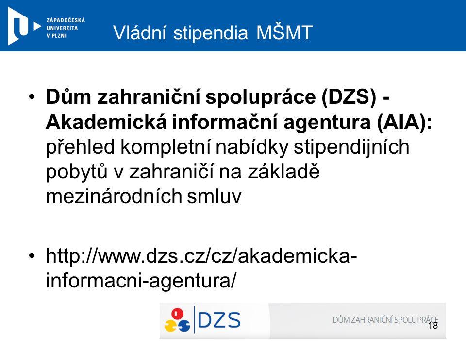 Vládní stipendia MŠMT Dům zahraniční spolupráce (DZS) - Akademická informační agentura (AIA): přehled kompletní nabídky stipendijních pobytů v zahrani