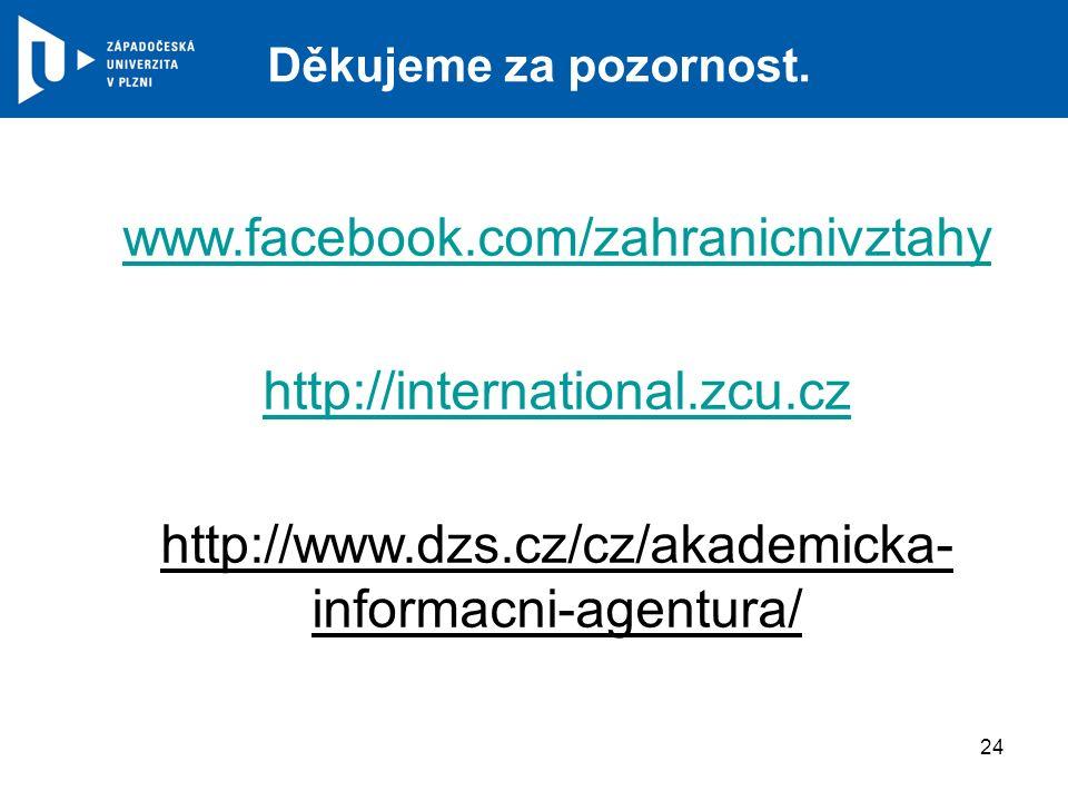 www.facebook.com/zahranicnivztahy http://international.zcu.cz http://www.dzs.cz/cz/akademicka- informacni-agentura/ Děkujeme za pozornost.