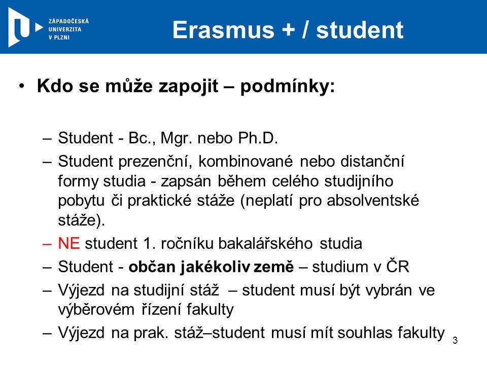 Erasmus + / student Kdo se může zapojit – podmínky: –Student - Bc., Mgr. nebo Ph.D. –Student prezenční, kombinované nebo distanční formy studia - zaps