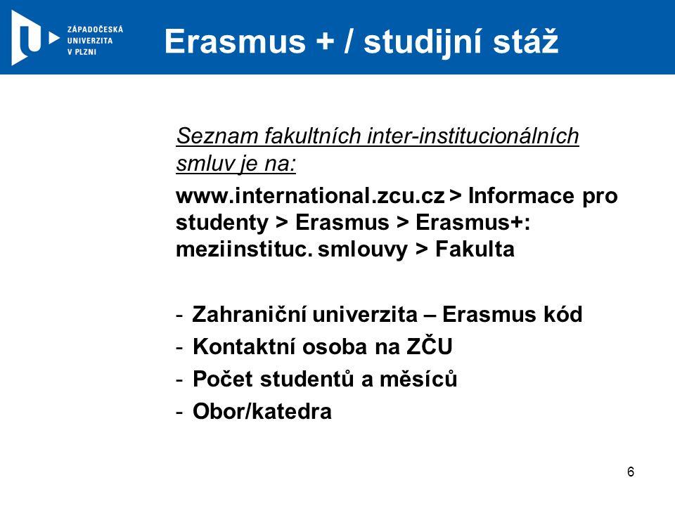 Erasmus + / studijní stáž Seznam fakultních inter-institucionálních smluv je na: www.international.zcu.cz > Informace pro studenty > Erasmus > Erasmus