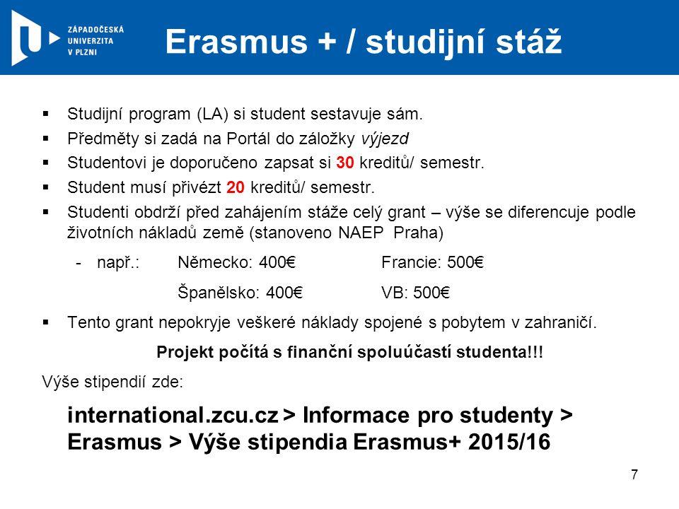 Erasmus + / studijní stáž  Studijní program (LA) si student sestavuje sám.  Předměty si zadá na Portál do záložky výjezd  Studentovi je doporučeno