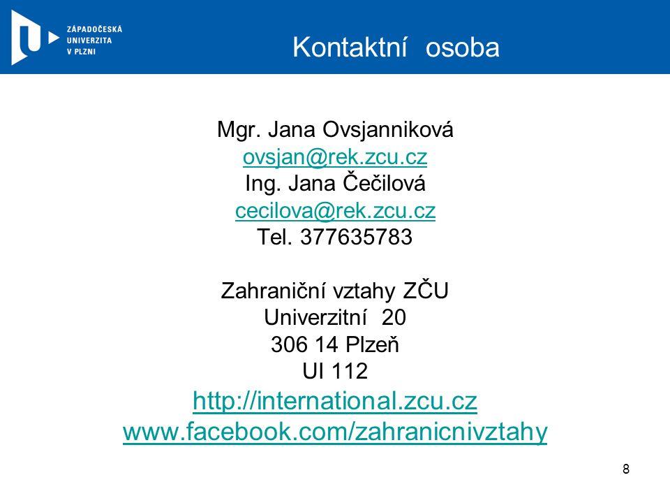 Kontaktní osoba Mgr. Jana Ovsjanniková ovsjan@rek.zcu.cz Ing. Jana Čečilová cecilova@rek.zcu.cz Tel. 377635783 Zahraniční vztahy ZČU Univerzitní 20 30