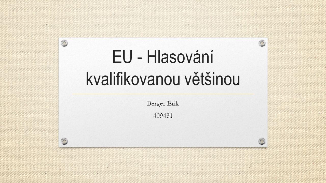 EU - Hlasování kvalifikovanou většinou Berger Erik 409431