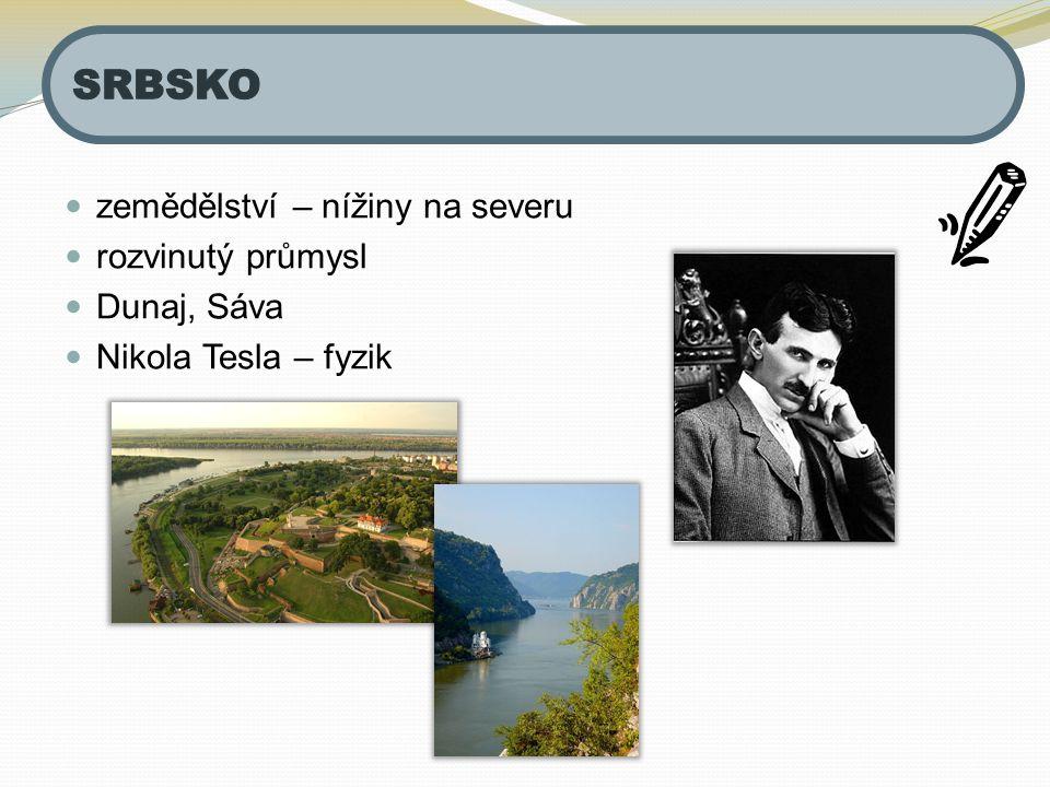 zemědělství – nížiny na severu rozvinutý průmysl Dunaj, Sáva Nikola Tesla – fyzik