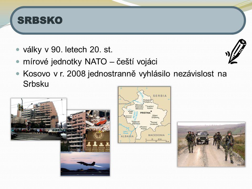 války v 90. letech 20. st. mírové jednotky NATO – čeští vojáci Kosovo v r. 2008 jednostranně vyhlásilo nezávislost na Srbsku