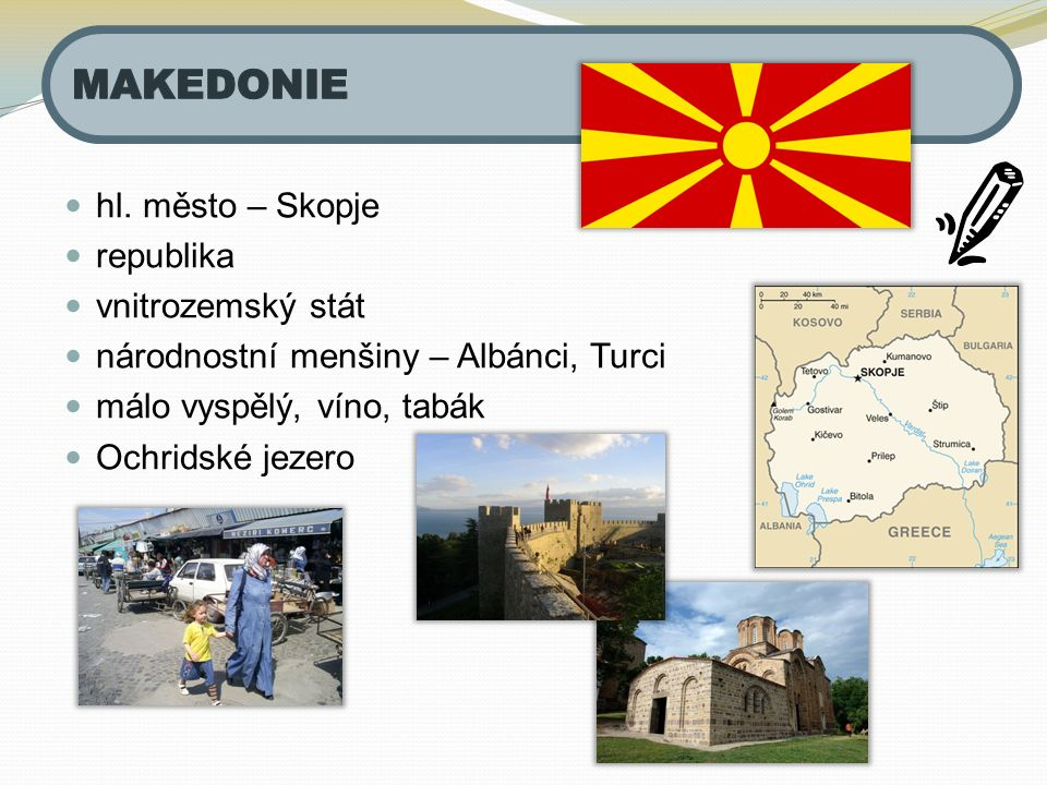 hl. město – Skopje republika vnitrozemský stát národnostní menšiny – Albánci, Turci málo vyspělý, víno, tabák Ochridské jezero