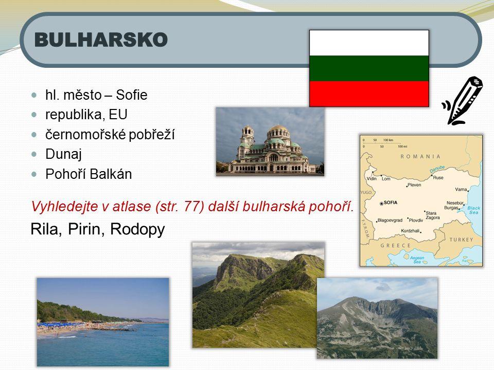 hl. město – Sofie republika, EU černomořské pobřeží Dunaj Pohoří Balkán Vyhledejte v atlase (str. 77) další bulharská pohoří. Rila, Pirin, Rodopy