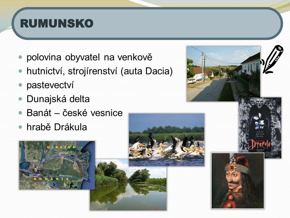 polovina obyvatel na venkově hutnictví, strojírenství (auta Dacia) pastevectví Dunajská delta Banát – české vesnice hrabě Drákula