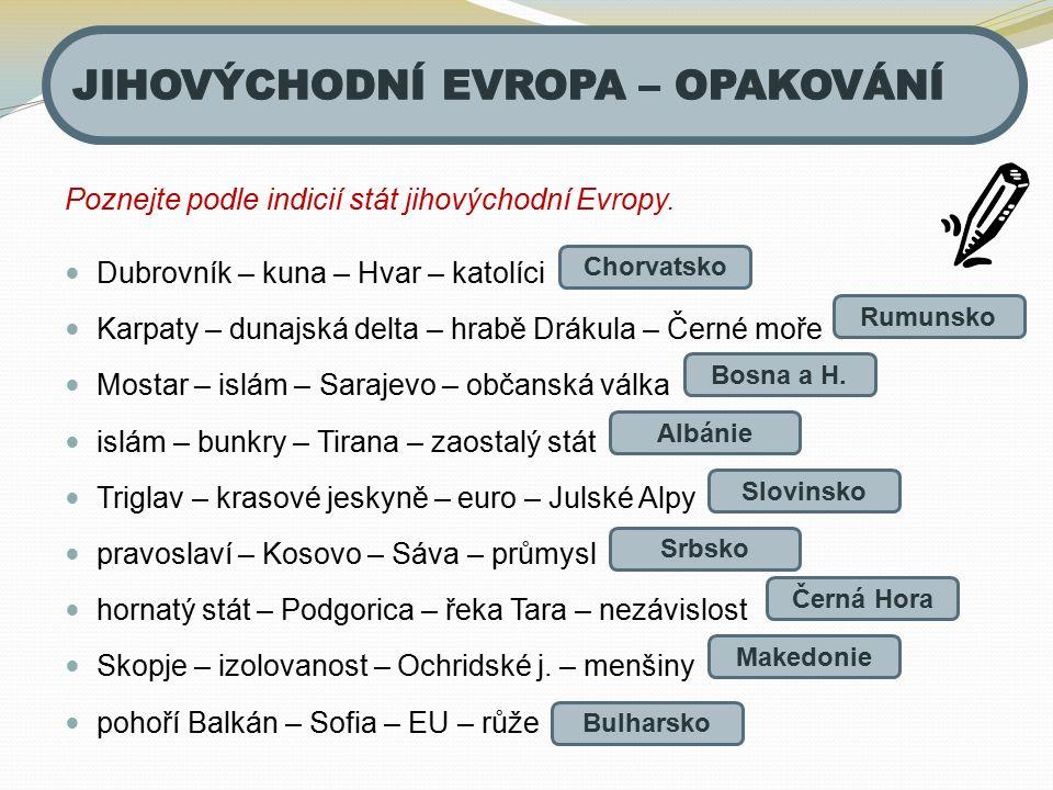 Poznejte podle indicií stát jihovýchodní Evropy. Dubrovník – kuna – Hvar – katolíci Karpaty – dunajská delta – hrabě Drákula – Černé moře Mostar – isl