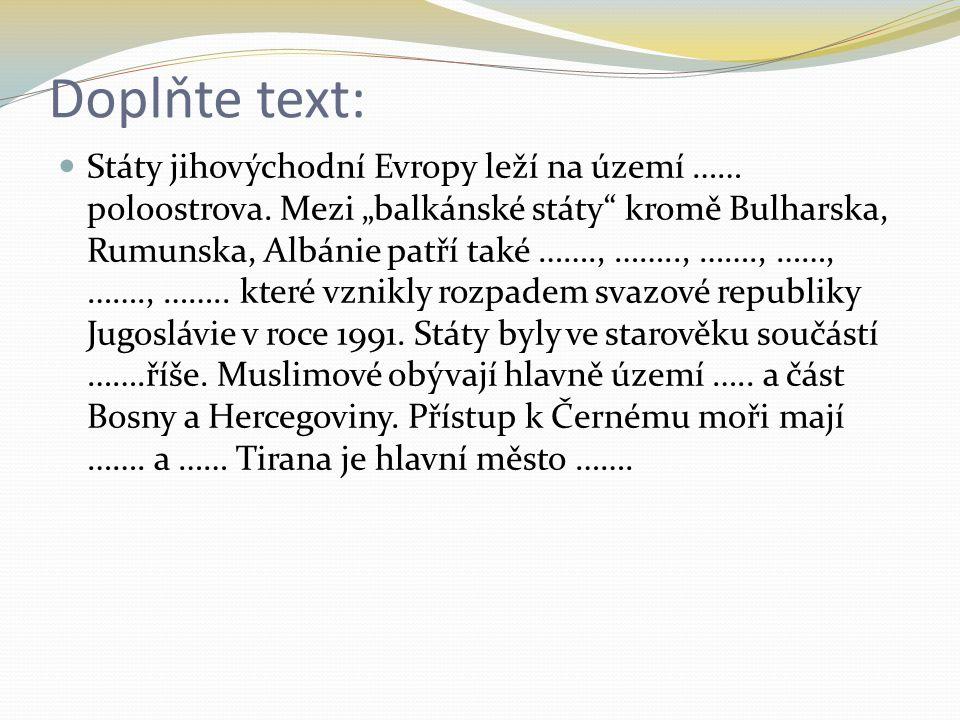 """Doplňte text: Státy jihovýchodní Evropy leží na území …… poloostrova. Mezi """"balkánské státy"""" kromě Bulharska, Rumunska, Albánie patří také ……., ……..,"""