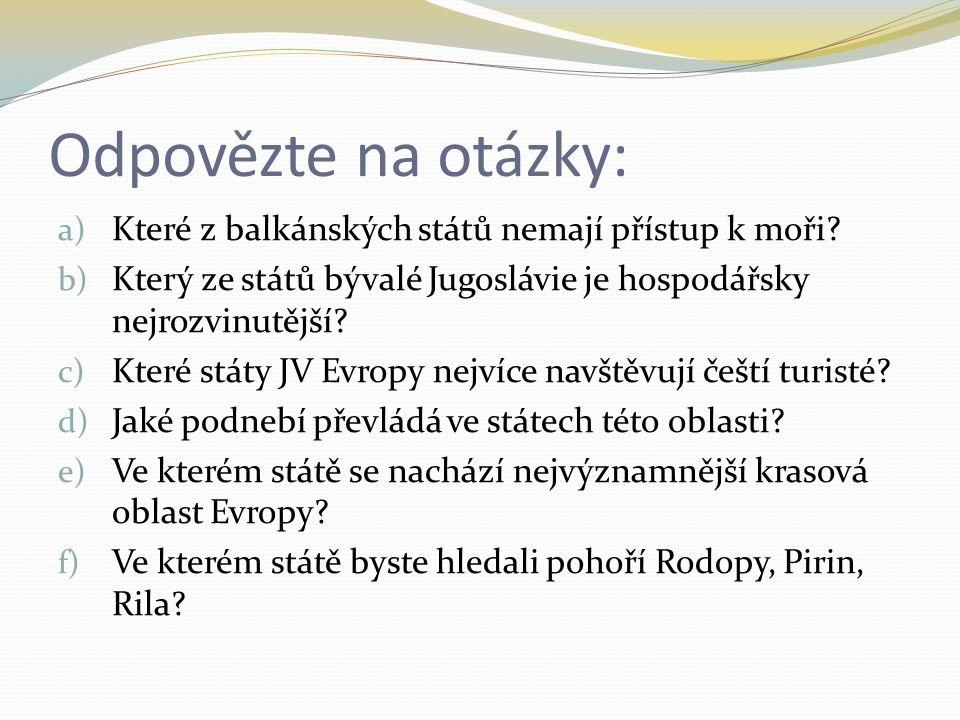 Odpovězte na otázky: a) Které z balkánských států nemají přístup k moři? b) Který ze států bývalé Jugoslávie je hospodářsky nejrozvinutější? c) Které