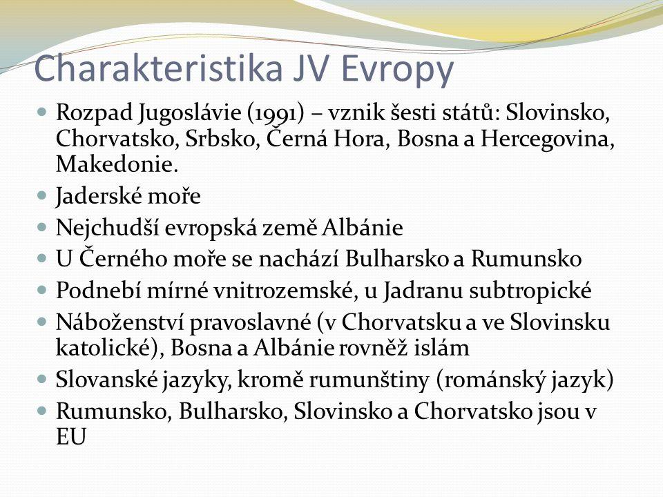 Charakteristika JV Evropy Rozpad Jugoslávie (1991) – vznik šesti států: Slovinsko, Chorvatsko, Srbsko, Černá Hora, Bosna a Hercegovina, Makedonie. Jad