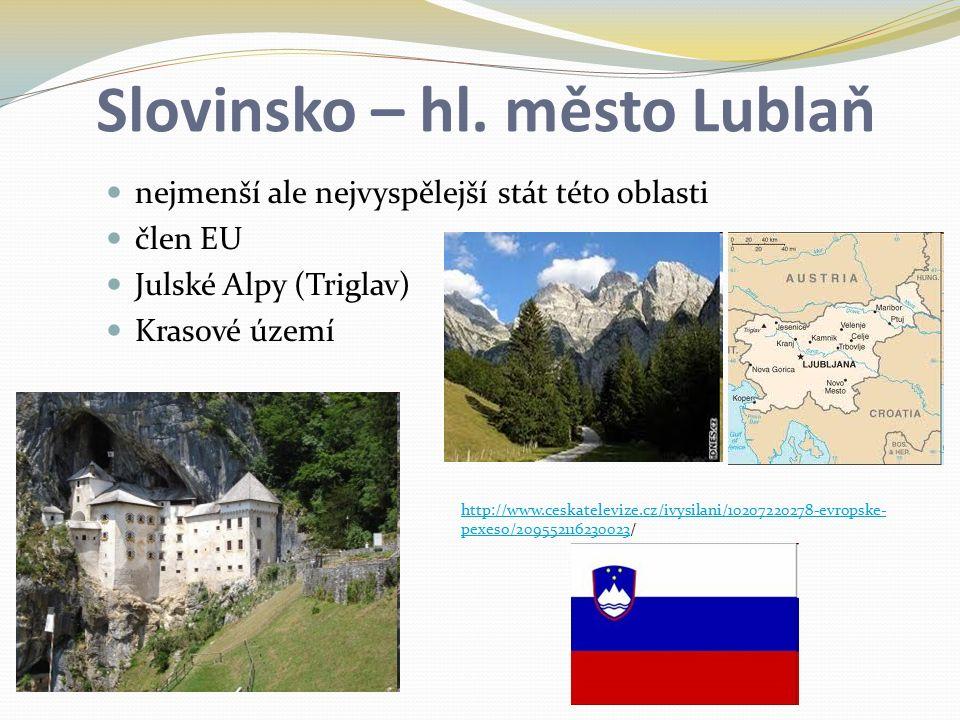 Slovinsko – hl. město Lublaň nejmenší ale nejvyspělejší stát této oblasti člen EU Julské Alpy (Triglav) Krasové území http://www.ceskatelevize.cz/ivys
