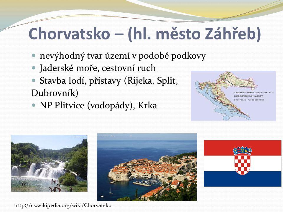 Chorvatsko – (hl. město Záhřeb) nevýhodný tvar území v podobě podkovy Jaderské moře, cestovní ruch Stavba lodí, přístavy (Rijeka, Split, Dubrovník) NP