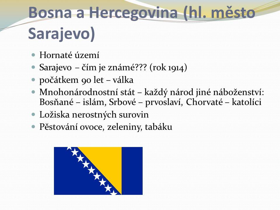 Bosna a Hercegovina (hl. město Sarajevo) Hornaté území Sarajevo – čím je známé??? (rok 1914) počátkem 90 let – válka Mnohonárodnostní stát – každý nár