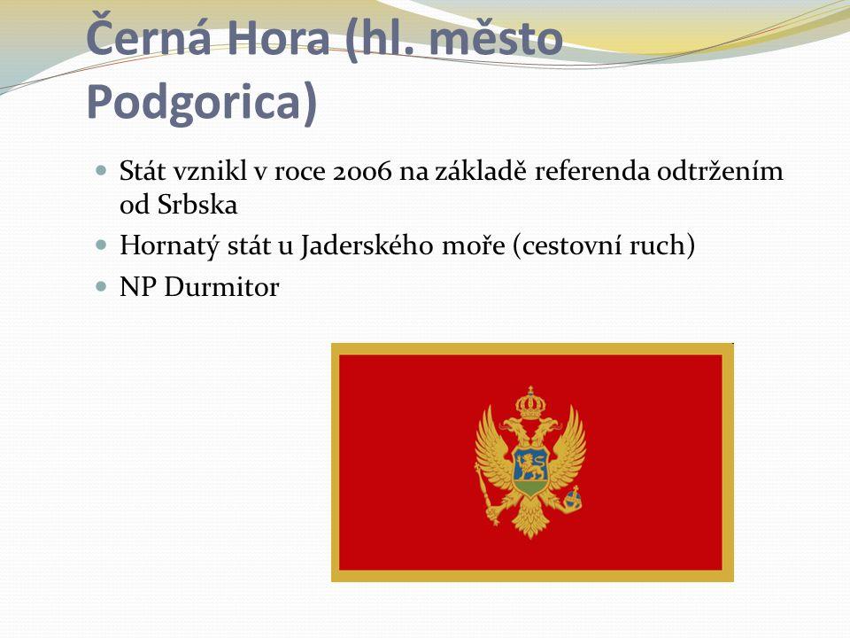 Černá Hora (hl. město Podgorica) Stát vznikl v roce 2006 na základě referenda odtržením od Srbska Hornatý stát u Jaderského moře (cestovní ruch) NP Du