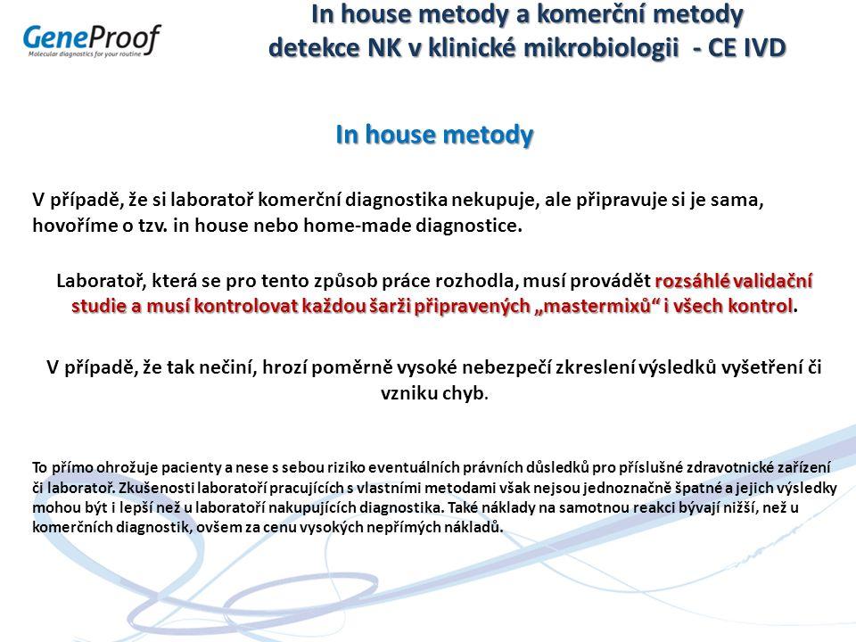 In house metody a komerční metody detekce NK v klinické mikrobiologii - CE IVD In house metody V případě, že si laboratoř komerční diagnostika nekupuje, ale připravuje si je sama, hovoříme o tzv.