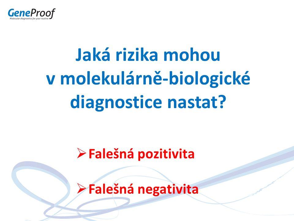 Jaká rizika mohou v molekulárně-biologické diagnostice nastat?  Falešná pozitivita  Falešná negativita