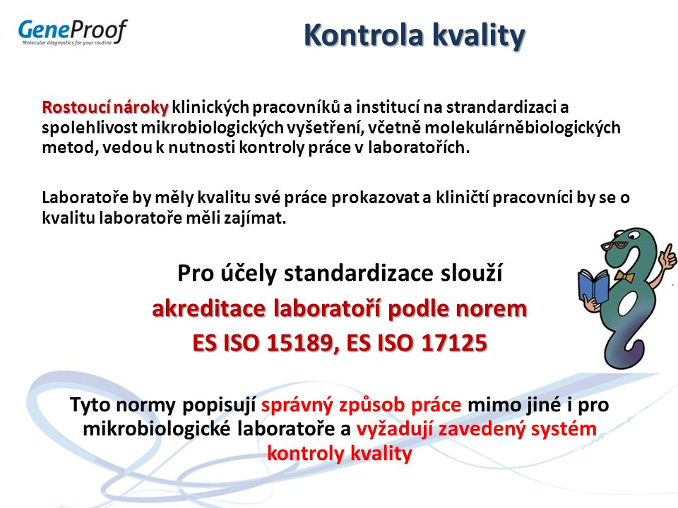 Kontrola kvality Rostoucí nároky Rostoucí nároky klinických pracovníků a institucí na strandardizaci a spolehlivost mikrobiologických vyšetření, včetn