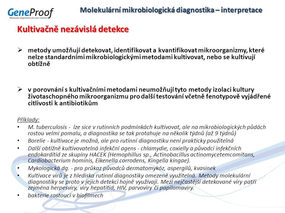 Molekulární mikrobiologická diagnostika – interpretace Kultivačně nezávislá detekce  metody umožňují detekovat, identifikovat a kvantifikovat mikroor