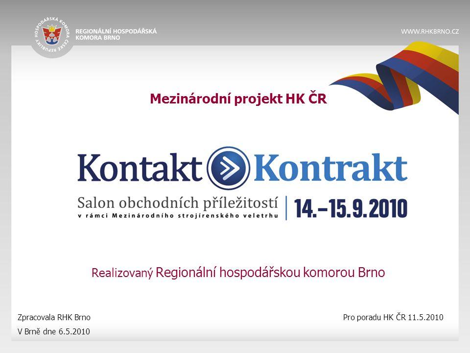 Mezinárodní projekt HK ČR Realizovaný Regionální hospodářskou komorou Brno Zpracovala RHK Brno V Brně dne 6.5.2010 Pro poradu HK ČR 11.5.2010