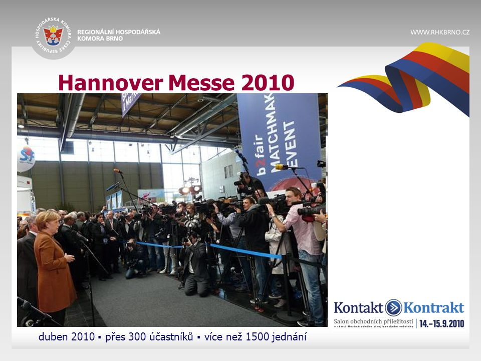 Hannover Messe 2010 duben 2010 ▪ přes 300 účastníků ▪ více než 1500 jednání