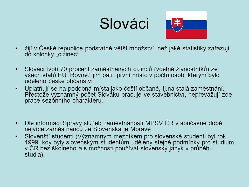 """Slováci žijí v České republice podstatně větší množství, než jaké statistiky zařazují do kolonky """"cizinec Slováci tvoří 70 procent zaměstnaných cizinců (včetně živnostníků) ze všech států EU."""