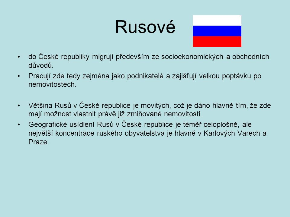 Rusové do České republiky migrují především ze socioekonomických a obchodních důvodů. Pracují zde tedy zejména jako podnikatelé a zajišťují velkou pop