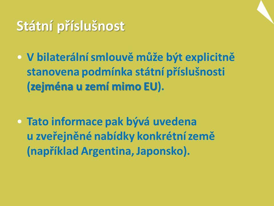 Státní příslušnost zejména u zemí mimo EUV bilaterální smlouvě může být explicitně stanovena podmínka státní příslušnosti (zejména u zemí mimo EU). Ta