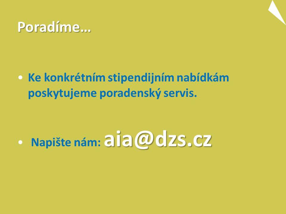 Poradíme… Ke konkrétním stipendijním nabídkám poskytujeme poradenský servis. aia@dzs.cz Napište nám: aia@dzs.cz