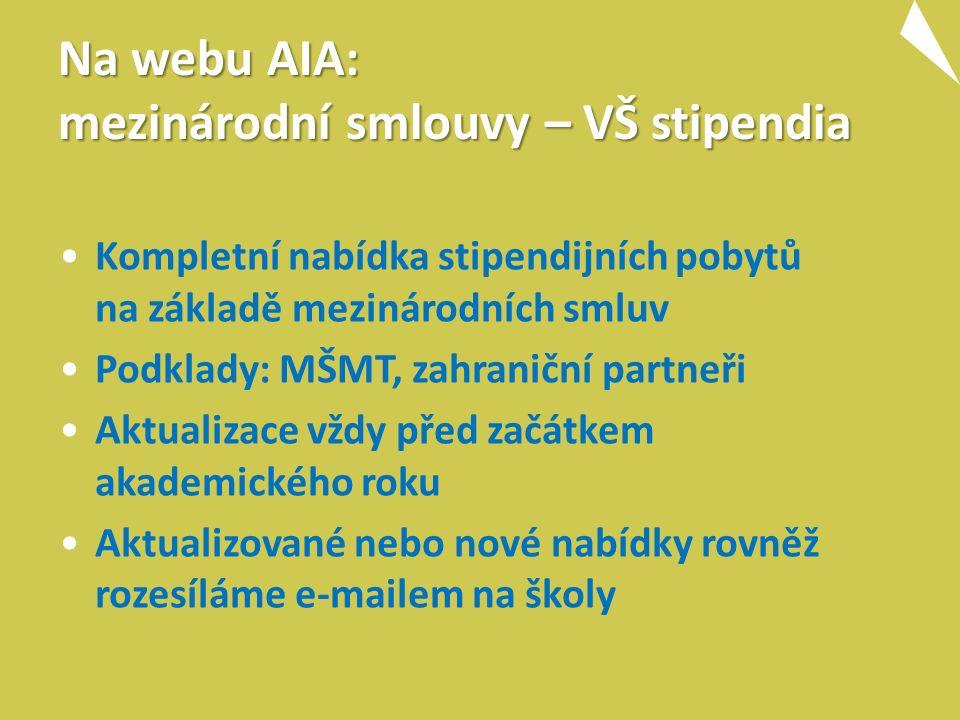 Na webu AIA: mezinárodní smlouvy – VŠ stipendia Kompletní nabídka stipendijních pobytů na základě mezinárodních smluv Podklady: MŠMT, zahraniční partn