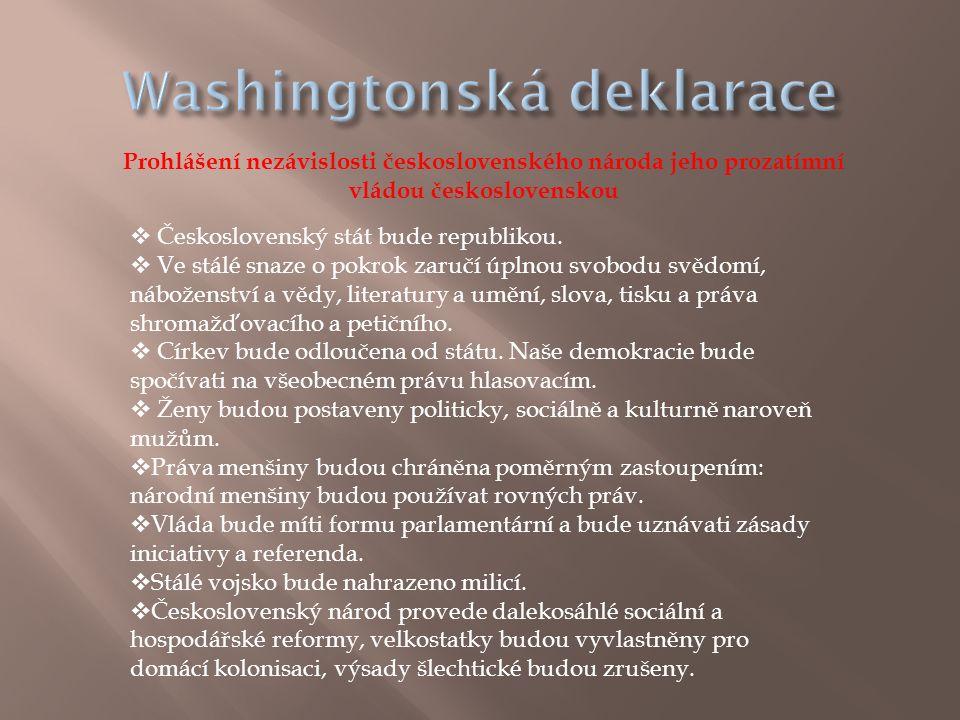 Prohlášení nezávislosti československého národa jeho prozatímní vládou československou  Československý stát bude republikou.  Ve stálé snaze o pokro