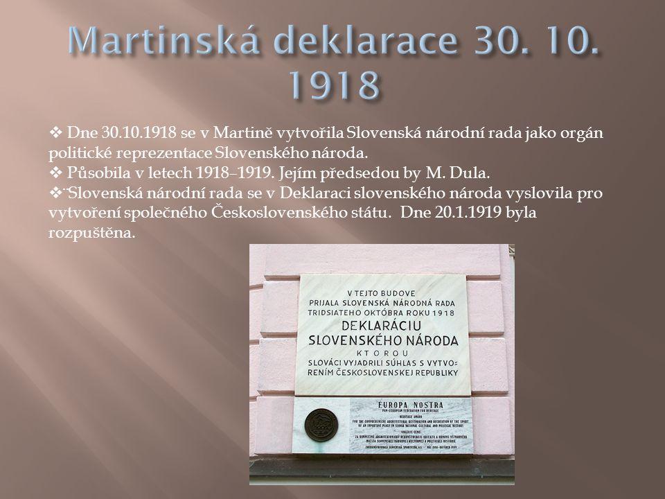  Dne 30.10.1918 se v Martině vytvořila Slovenská národní rada jako orgán politické reprezentace Slovenského národa.  Působila v letech 1918–1919. Je