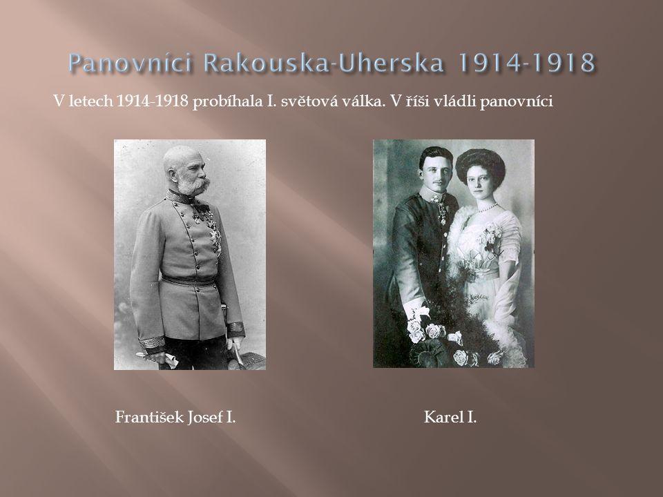 V letech 1914-1918 probíhala I. světová válka. V říši vládli panovníci František Josef I.Karel I.