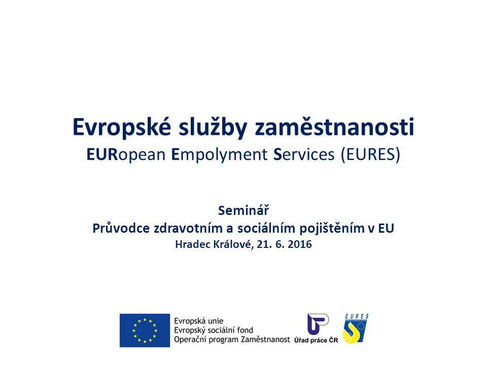 Evropské služby zaměstnanosti EURopean Empolyment Services (EURES) Seminář Průvodce zdravotním a sociálním pojištěním v EU Hradec Králové, 21. 6. 2016