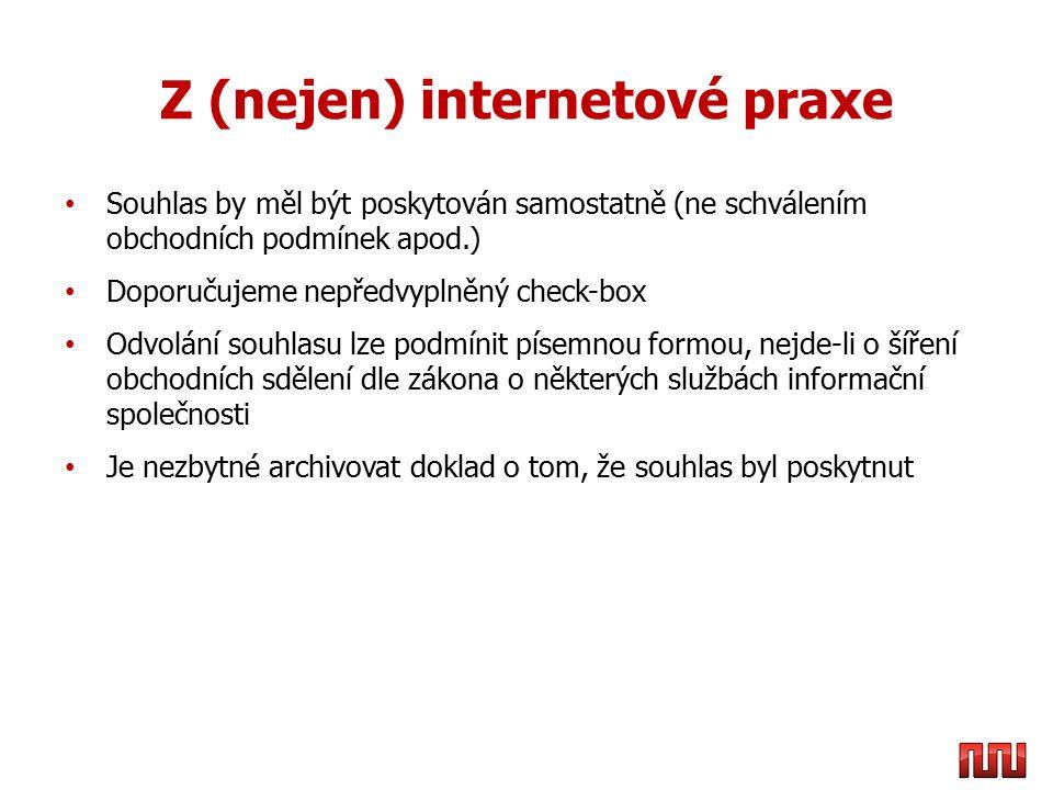 Z (nejen) internetové praxe Souhlas by měl být poskytován samostatně (ne schválením obchodních podmínek apod.) Doporučujeme nepředvyplněný check-box O