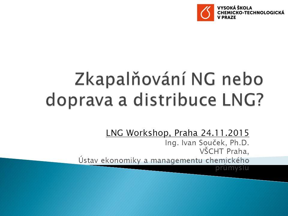 LNG Workshop, Praha 24.11.2015 Ing. Ivan Souček, Ph.D.