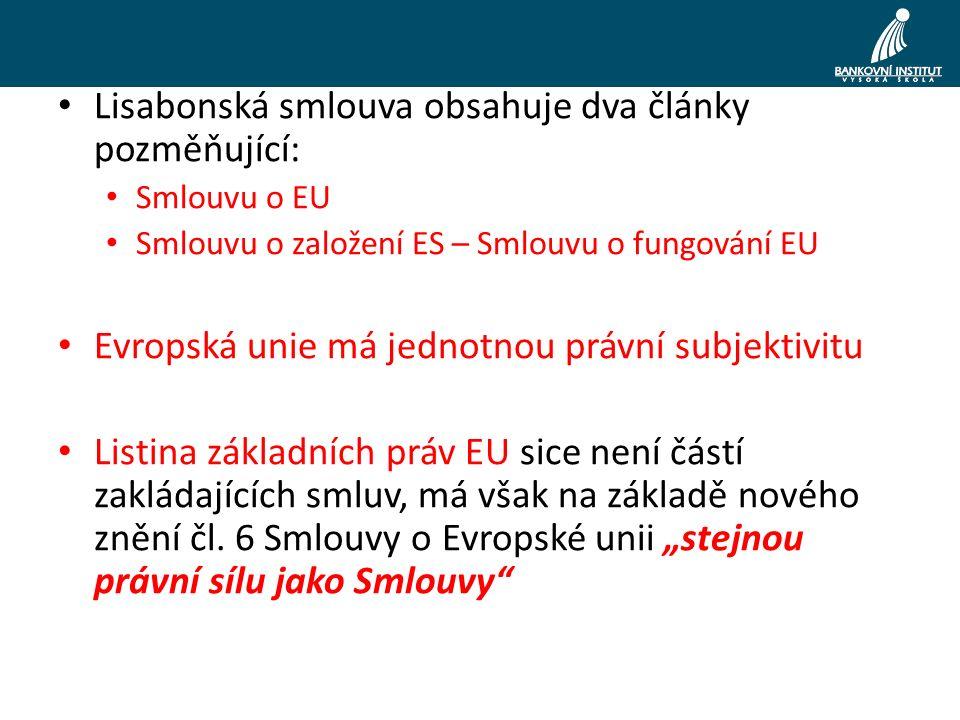 Lisabonská smlouva obsahuje dva články pozměňující: Smlouvu o EU Smlouvu o založení ES – Smlouvu o fungování EU Evropská unie má jednotnou právní subjektivitu Listina základních práv EU sice není částí zakládajících smluv, má však na základě nového znění čl.