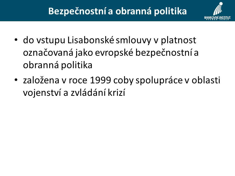 do vstupu Lisabonské smlouvy v platnost označovaná jako evropské bezpečnostní a obranná politika založena v roce 1999 coby spolupráce v oblasti vojenství a zvládání krizí Bezpečnostní a obranná politika