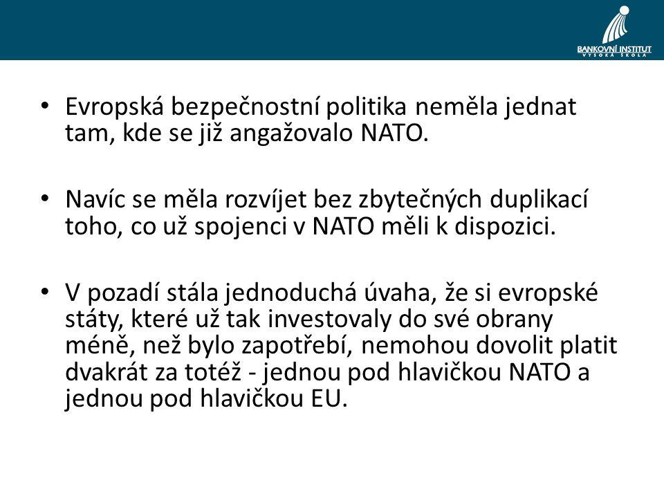 Evropská bezpečnostní politika neměla jednat tam, kde se již angažovalo NATO.