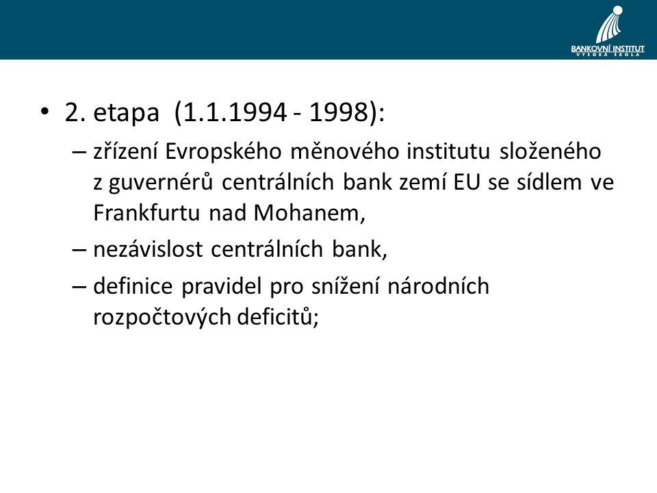 2. etapa (1.1.1994 - 1998): – zřízení Evropského měnového institutu složeného z guvernérů centrálních bank zemí EU se sídlem ve Frankfurtu nad Mohanem