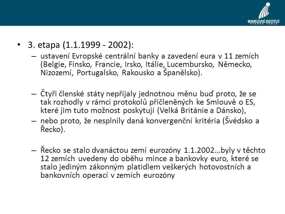 3. etapa (1.1.1999 - 2002): – ustavení Evropské centrální banky a zavedení eura v 11 zemích (Belgie, Finsko, Francie, Irsko, Itálie, Lucembursko, Něme