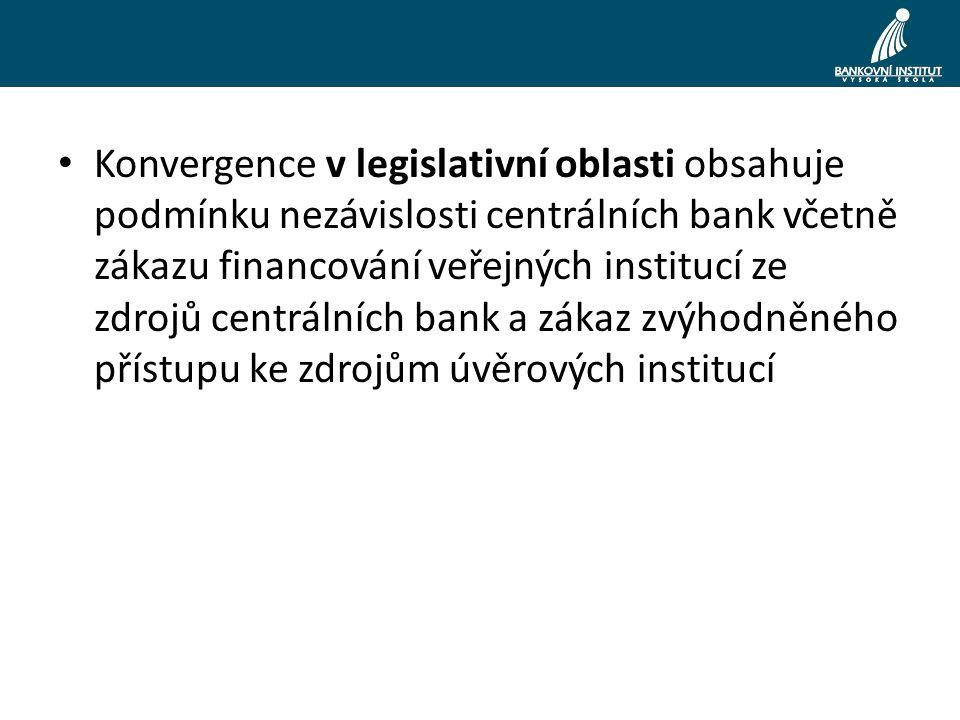 Konvergence v legislativní oblasti obsahuje podmínku nezávislosti centrálních bank včetně zákazu financování veřejných institucí ze zdrojů centrálních bank a zákaz zvýhodněného přístupu ke zdrojům úvěrových institucí