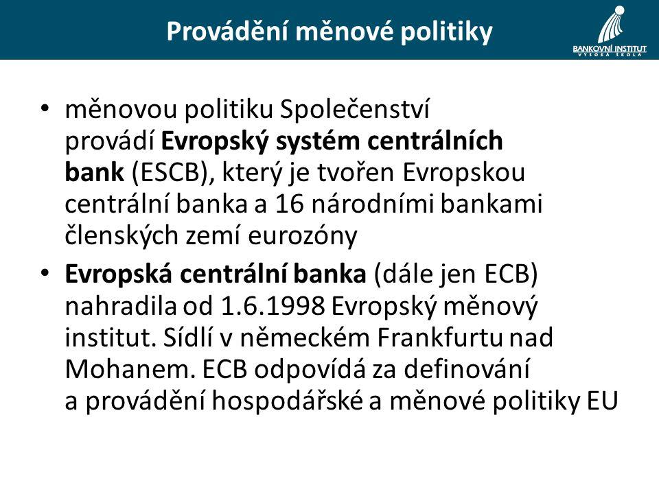 měnovou politiku Společenství provádí Evropský systém centrálních bank (ESCB), který je tvořen Evropskou centrální banka a 16 národními bankami členských zemí eurozóny Evropská centrální banka (dále jen ECB) nahradila od 1.6.1998 Evropský měnový institut.